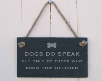 Slate Hanging Sign 'Dogs Do Speak But Only to Those Who Know How to Listen' (SR199)