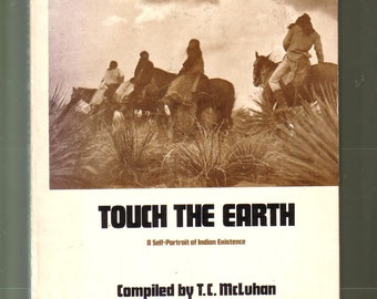Touch The Earth - A Self-Portrait of Indian Existence. Ed. TC McLuhan. Anthology. VG Used Condition* Paperback. Illustrated.