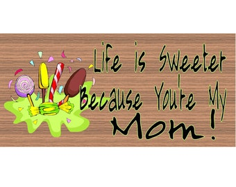 Life is Sweeter Because You are My Mom GS918
