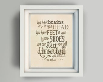 "Printable 11x14 ""You have brains in your head you have feet in your shoes you can steer yourself any direction you choose Dr Suess"" vintage"
