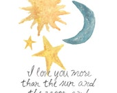 I Love You More than the Sun and the Moon and the Stars (Water Color Print)