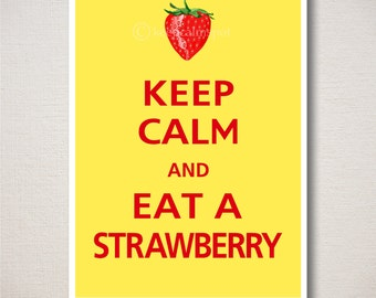 Keep Calm and EAT A STRAWBERRY Typography Food Art Print 5x7 (Featured colors: Saffron with Crimson--choose your own colors)