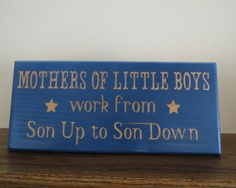 Mother's Of Little Boys Work From Son Up To Son Down Custom Wood Sign Handmade