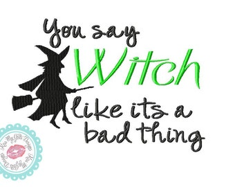 You Say Witch Like It's a Bad Thing Machine Embroidery Design