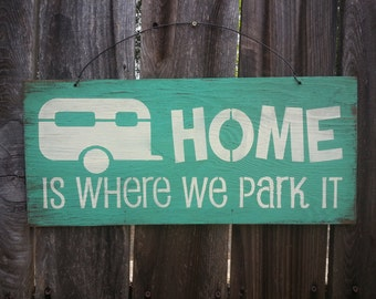 Home Is Where We Park It Sign - Trailer Decor - RV Sign - Camper Decoration - Snowbird Gift