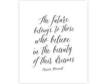 Eleanor Roosevelt Quote - The future belongs to those who believe in the beauty of their dreams -  INSTANT DOWNLOAD art print