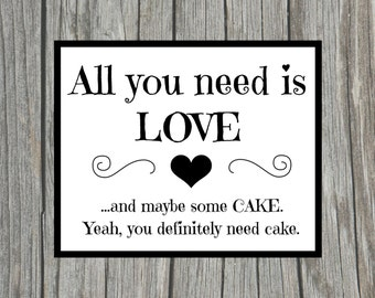 """DIY Printable """"All you need is love...and maybe cake. Yeah, you definitely need cake"""" Sign for Wedding Shower or Reception 8x10 Sign"""