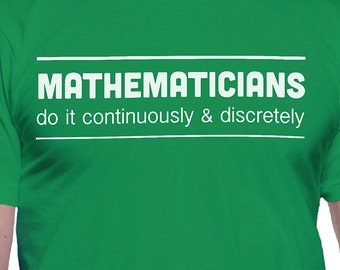 Mathematicians Do It Continuously and Discreetly T-Shirt