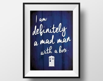 "Doctor Who Quote Print ""I am definitely a mad man with a box."""