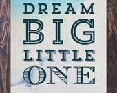 Dream Big Little One Art Print - Ships Free in US, Multiple sizes. new baby gift, nursery decor, baby shower art, mothers day, fathers day