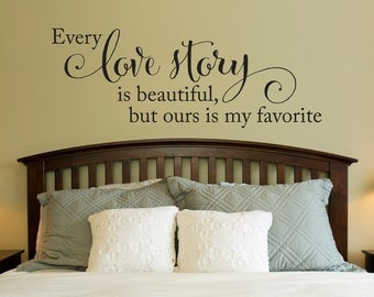 Love Story Wall Decal - Every love story is beautiful, but ours is my favorite - Wall Decal Quote - Large
