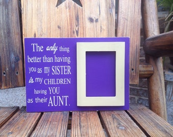 aunt gift gifts for aunt aunt frame the only thing better than having you as my sister sign personalized aunt gift sister gift