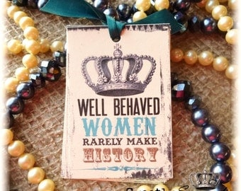 Well behaved women rarely make history, Crown Tags, Quote