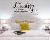 Every Love story is beautiful, but ours is my favorite - Vinyl Wall Art Decal, Romantic Decor, Bedroom Decor, Wedding Decor, Love, 34x16