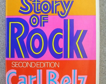 The Story of Rock: by Carl Belz - the History of Rock Music from the Early Fifties to the Seventies - 1972 Edition