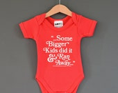 SALE* Some Bigger Kids Did It & Ran Away. Funny baby onesie Alternative baby Bodysuit / Cool Baby gift