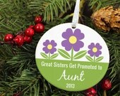Great Sisters Get Promoted to Aunts - Daisy Flowers - Personalized Porcelain New Baby Holiday Ornament - orn87 - Peachwik - Custom Colors