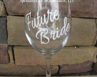 Bride Wine Glass- Future Bride Wine Glass - Wedding Favor- wedding Gift Idea