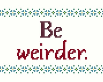Cross Stitch Patterns -- Be weirder, in 2 versions