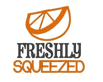 FRESHLY SQUEEZED. INSTANT Download. Machine Embroidery Design Digitized File 4x4 5x7 6x10