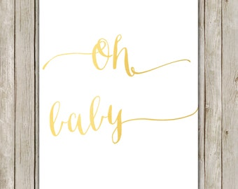 8x10 Oh Baby Art Print, Nursery Wall Art, Nursery Printable, Calligraphy Poster, Metallic Gold Nursery Decor, Instant Digital Download