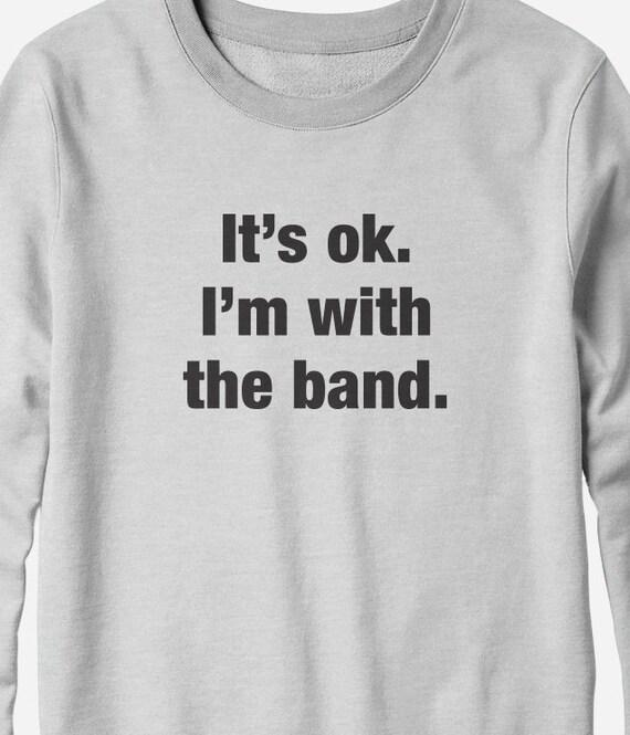 Sweatshirt - I'm With The Band - Funny Sweatshirt - You Choose Color