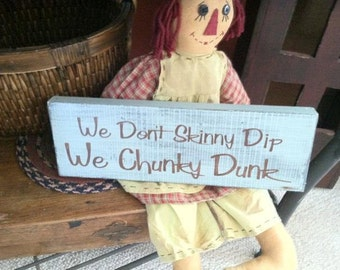 We Don't SKINNY DIP.. We CHUNKY Dunk Sign, Wood Painted Sign Great Gift for the Chunky Dunker in your Life, Christmas Gift