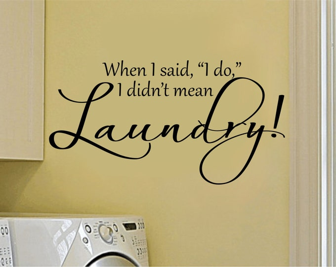 Laundry Room Decal - Laundry Room Decor - When I Said I Do I Didn't Mean Laundry - Laundry Wall Decal