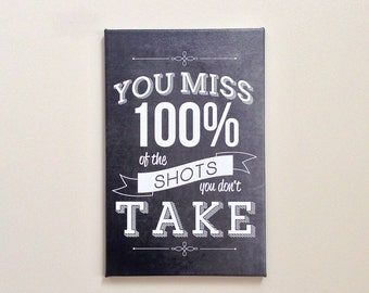 You Miss 100% of the Shots You Don't Take - Quote - Canvas or Poster