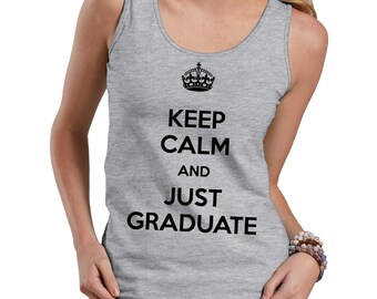 Keep Calm And Just Graduate Tank Top Ladies Graduation Tank Top