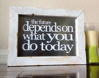 The Future Depends On What You Do Today, Inspirational Wood Sign, Inspirational Art, Quote Sign, Motivational Sign, Gandhi Quote, Wall Art