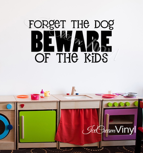 Forget The Dog Beware Of The Kids Wall Decal Playroom Nursery Family Room Girls Boys Room Vinyl Quote