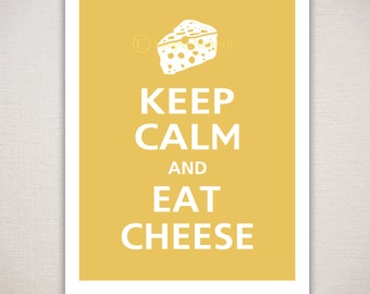 Keep Calm and EAT CHEESE Typography Kitchen Art Print 11x14 (Featured color: Ochre--choose your own colors)