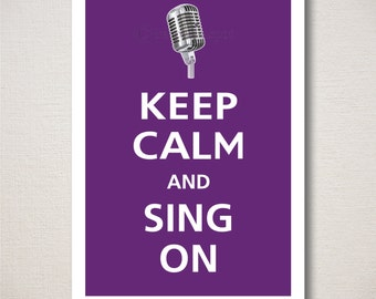 Keep Calm and SING ON Typography Art Print 13x19 (Featured color: Amethyst--choose your own colors)