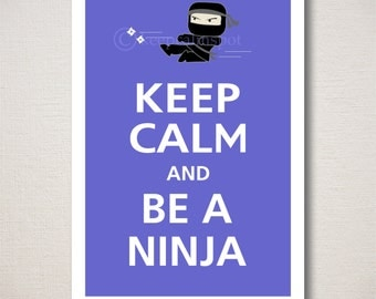 Keep Calm and BE A NINJA Typography Art Print 13x19 (Featured color: Blueberry--choose your own colors)