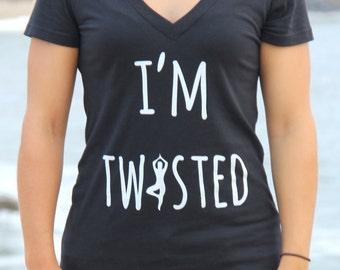 I'm Twisted - VNECKBlack Yoga V-Neck - Comfortable Yoga Clothes - Women's Yoga Clothing - Yoga Shirt - Yoga Gifts - Funny Yoga