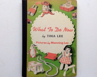What To Do Now by Tina Lee. Signed Vintage 1946 Arts and Crafts Book for Kids.
