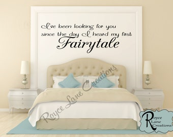Bedroom Wall Decal- I've Been Looking for You Since the Day I Heard My First Fairytale - Bedroom Decal
