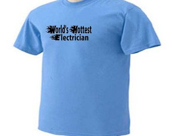 WORLD'S HOTTEST ELECTRICIAN Electric Electrical Occupation T-Shirt