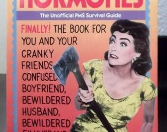 Raging hormones, the unofficial pms survival guide
