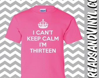 I Can't Keep Calm I'm THIRTEEN Great Birthday T-Shirt for children 13th Birthday