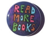 Read More Books pin, magnet or pocket mirror - 1-2 1/4 inch, book lover, librarian, geek gift, fridge magnet, pinback button, pocket mirror