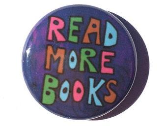 Read More Books pin, magnet or pocket mirror - 1-2 1/4 inch, book lover, librarian, geek gift, fridge magnet, pinback button, pocket mirror