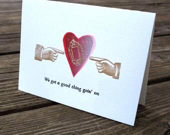letterpress love card We Got A Good Thing Going