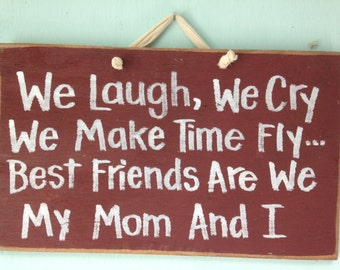 We Laugh Cry Make Time Fly Best Friends My Mother and I sign mom gift mother's day wood plaque verse