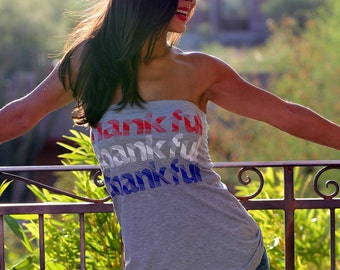 Thankful Thankful Thankful. Patriotic Shirt. Feel Naked T-shirt Tube. Women's Tube Top. 4th of July Shirt. Women's Gratitude Tee. Summer Top