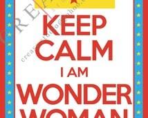 "Keep Calm I Am Wonder Woman 8""x10"" art print, digital, instant download"