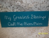 My Greastest Blessings Call Me Mom Mom  wooden sign