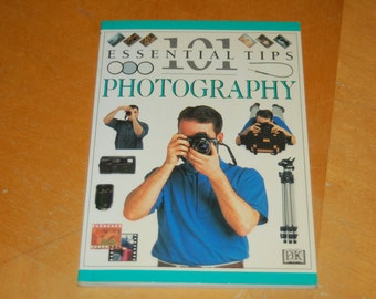 101 Essential Tips PHOTOGRAPHY - Choosing Equipment, Basic Skills, Using the Controls, Which Lens, Choosing Film, Using Flash, Using Color