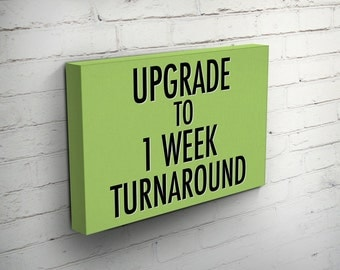 UPGRADE to a One Week Turnaround